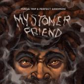 My Stoner Friend by Yungg Trip Ft Perfect Giddimani